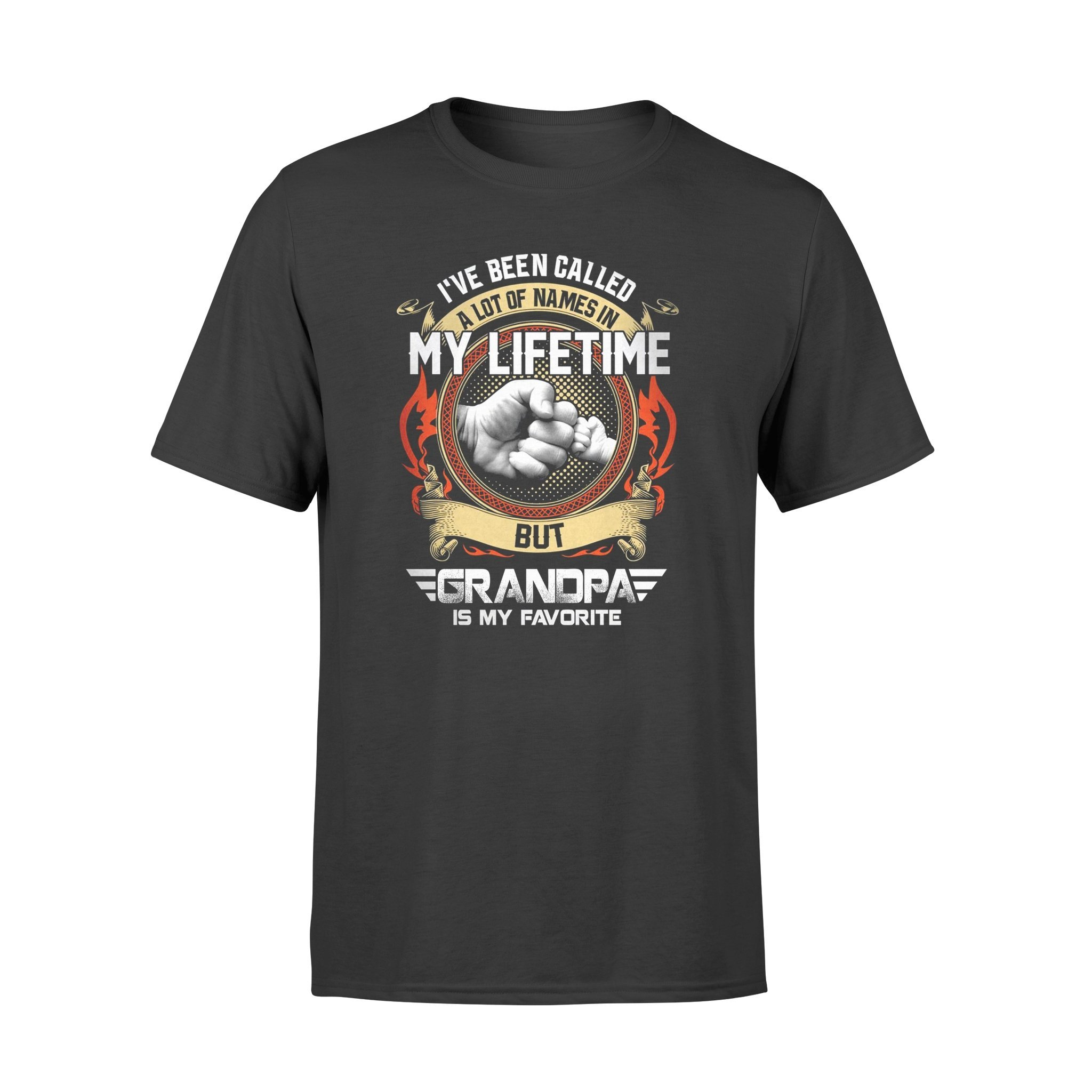 I've Been Called A Lot Of Names In My Lifetime Shirt - Gifts for grandpa