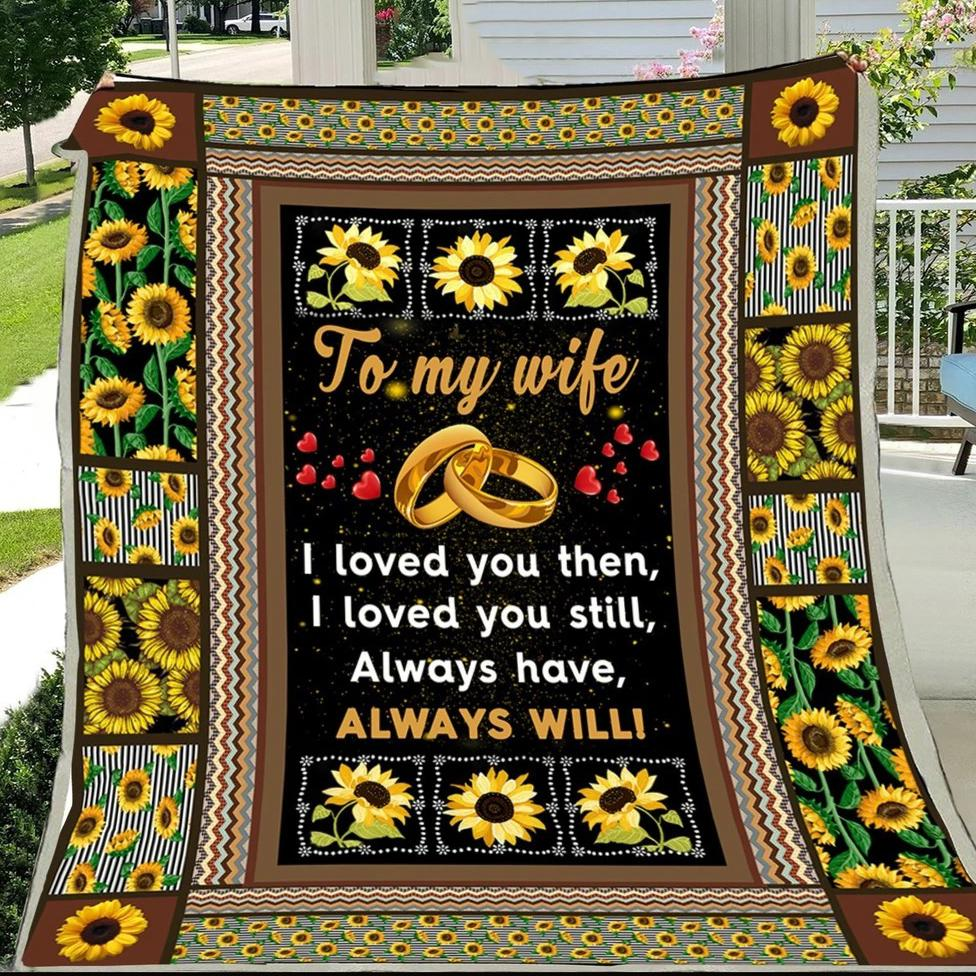 G- Sunflower blanket - To my wife - I loved you then, gifts for wife for valentine, valentine gifts, best gift for wife for valentine, valentine gift for wife 2020, best gifts for wife