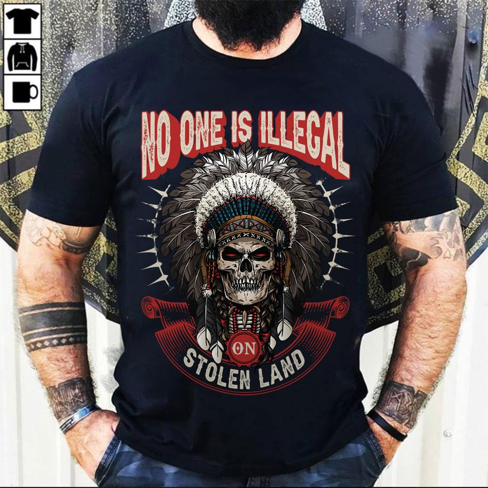 No One Is Illegal On Stolen Land Skull Shirt